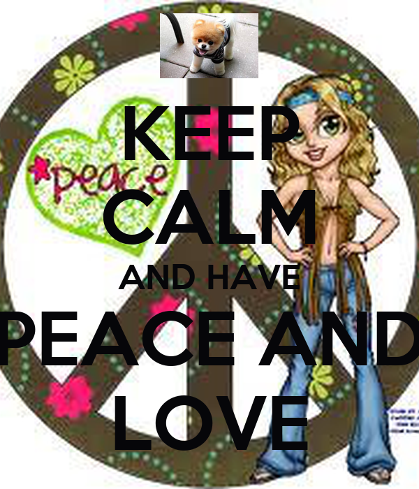 KEEP CALM AND HAVE PEACE AND LOVE