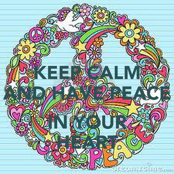 KEEP CALM AND HAVE PEACE  IN YOUR HEART