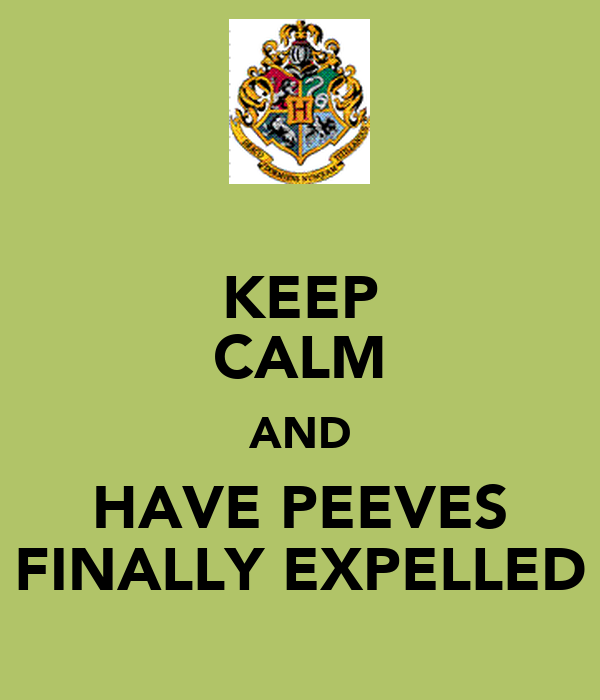 KEEP CALM AND HAVE PEEVES FINALLY EXPELLED
