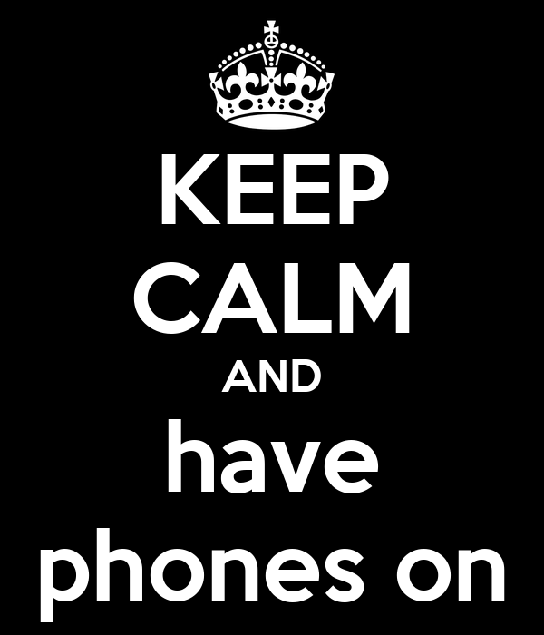 KEEP CALM AND have phones on