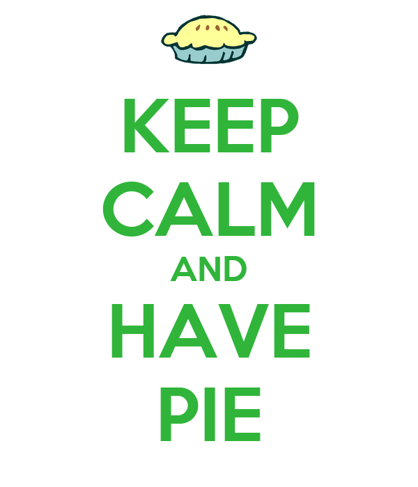 KEEP CALM AND HAVE PIE