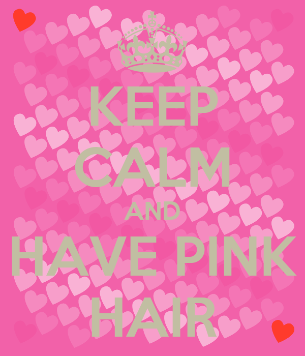KEEP CALM AND HAVE PINK HAIR