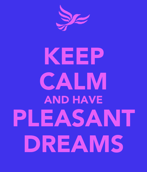 KEEP CALM AND HAVE PLEASANT DREAMS