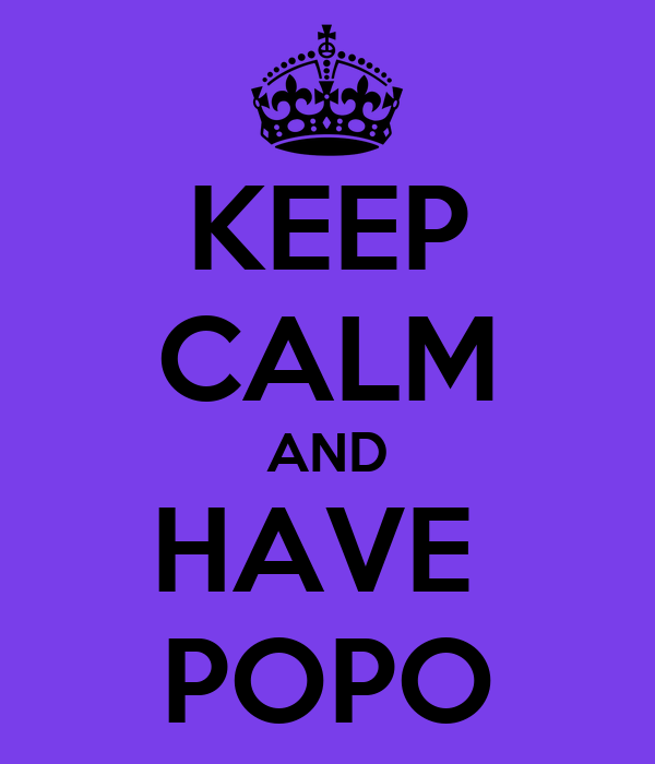 KEEP CALM AND HAVE  POPO