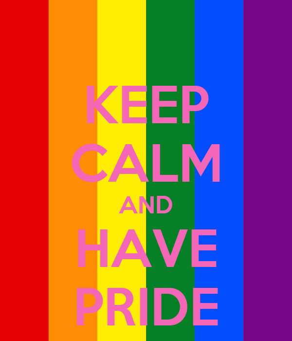 KEEP CALM AND HAVE PRIDE