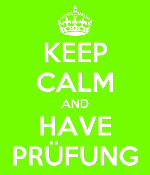 KEEP CALM AND HAVE PRÜFUNG