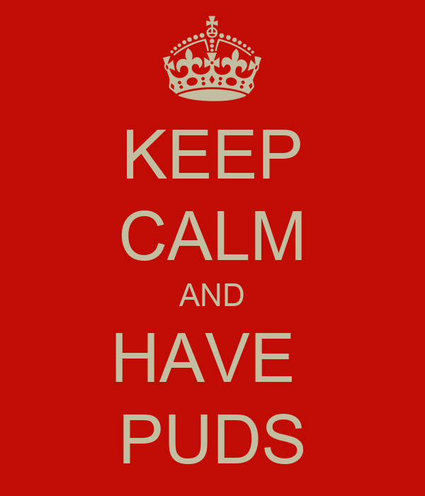 KEEP CALM AND HAVE  PUDS