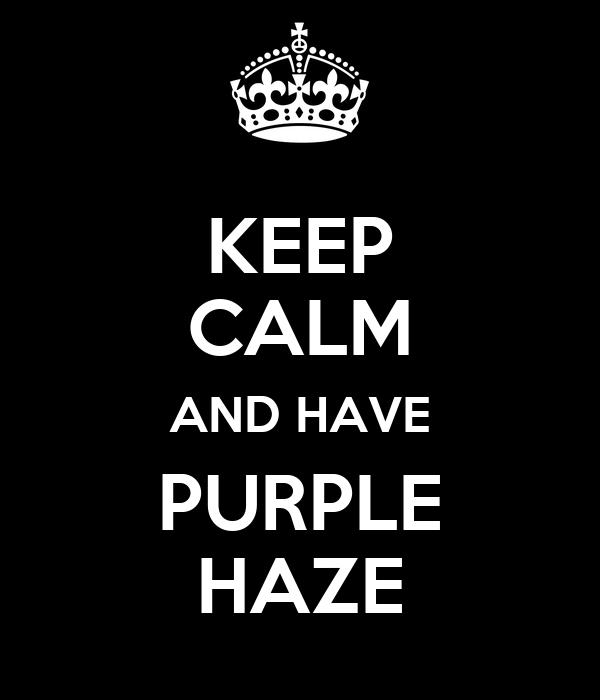 KEEP CALM AND HAVE PURPLE HAZE