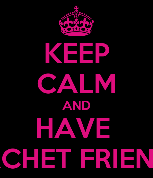 KEEP CALM AND HAVE  RACHET FRIENDS