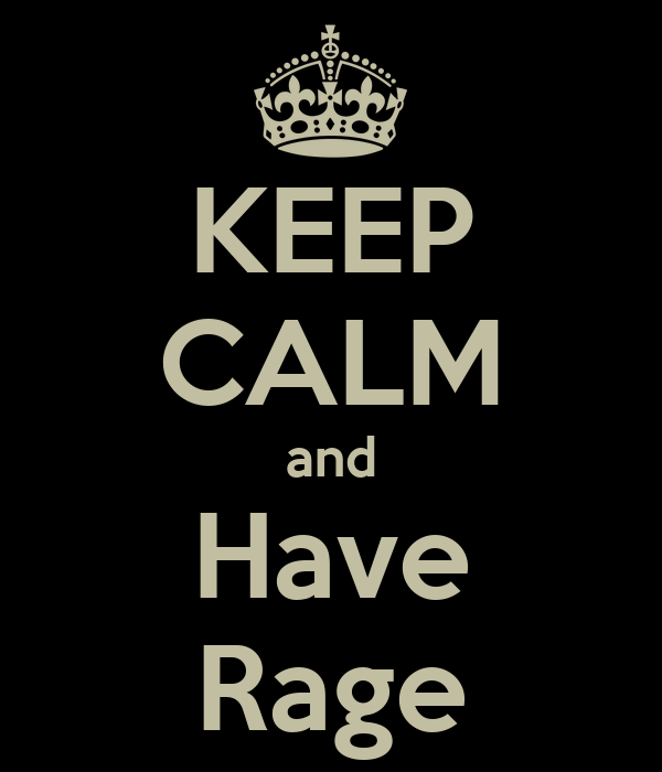 KEEP CALM and Have Rage