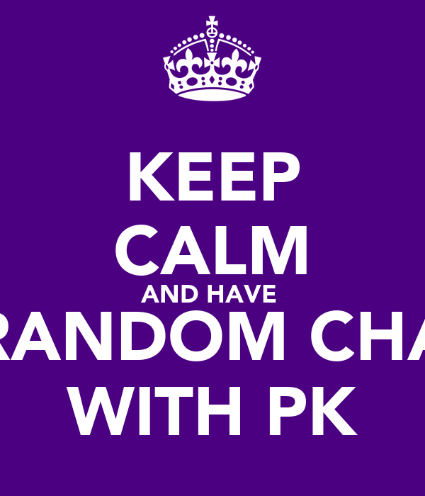 KEEP CALM AND HAVE  RANDOM CHA WITH PK