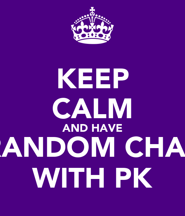 KEEP CALM AND HAVE RANDOM CHAT WITH PK