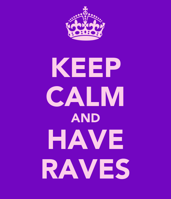 KEEP CALM AND HAVE RAVES