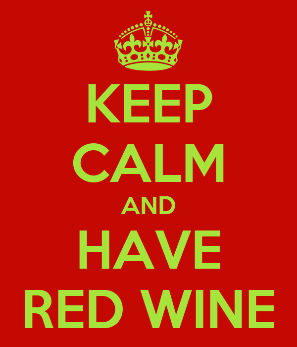 KEEP CALM AND HAVE RED WINE