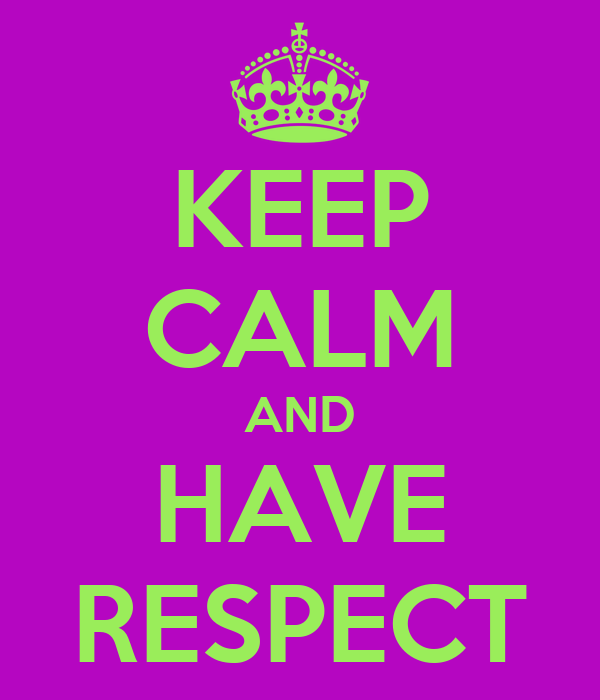 KEEP CALM AND HAVE RESPECT