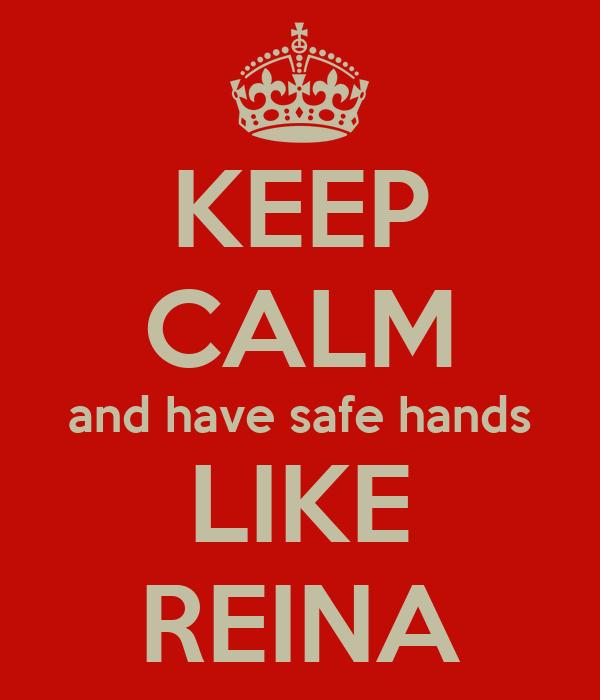 KEEP CALM and have safe hands  LIKE  REINA