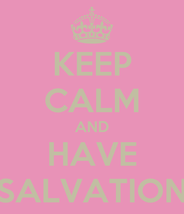 KEEP CALM AND HAVE SALVATION
