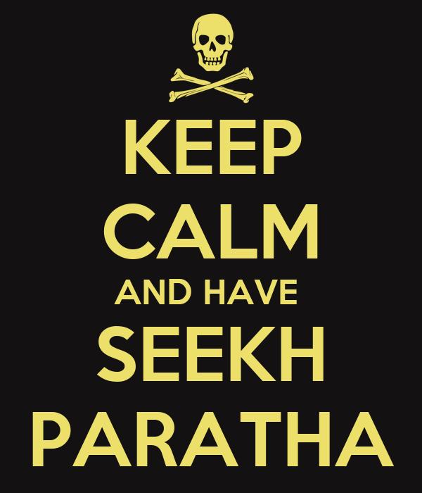 KEEP CALM AND HAVE  SEEKH PARATHA