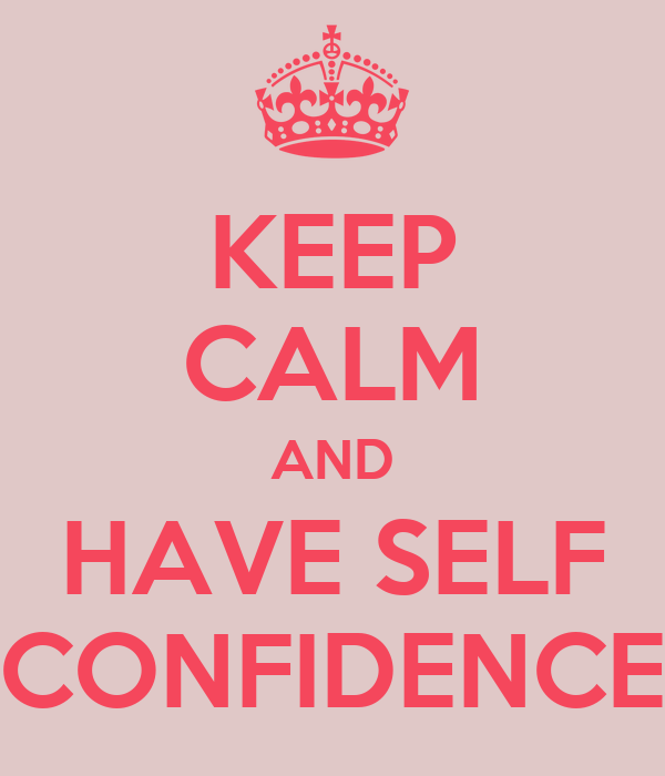 KEEP CALM AND HAVE SELF CONFIDENCE