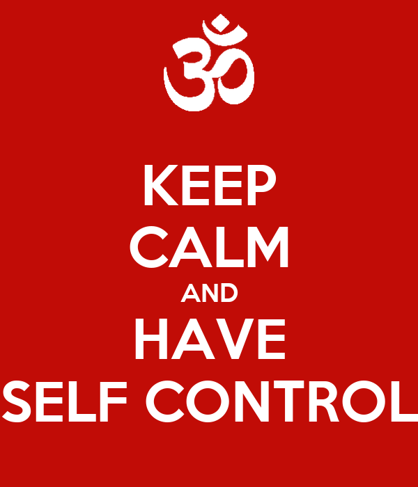 KEEP CALM AND HAVE SELF CONTROL