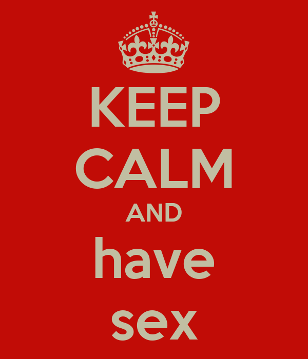 KEEP CALM AND have sex