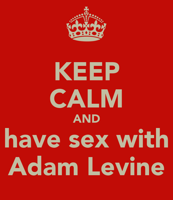 KEEP CALM AND have sex with Adam Levine