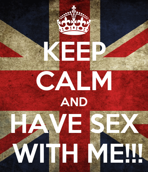 KEEP CALM AND HAVE SEX  WITH ME!!!