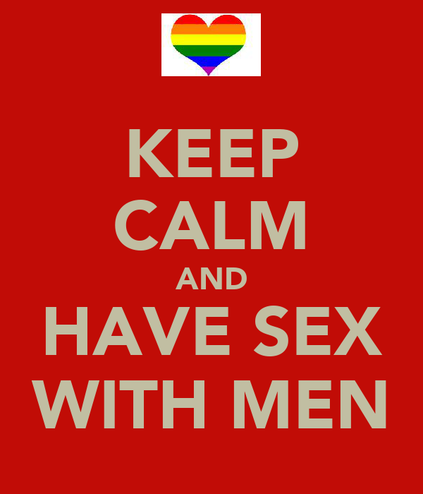 KEEP CALM AND HAVE SEX WITH MEN
