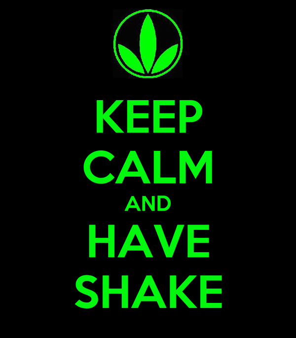 KEEP CALM AND HAVE SHAKE