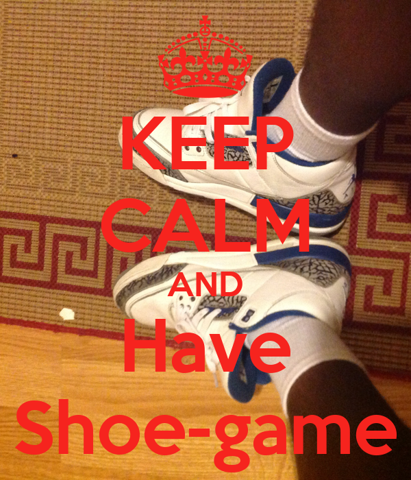 KEEP CALM AND Have Shoe-game