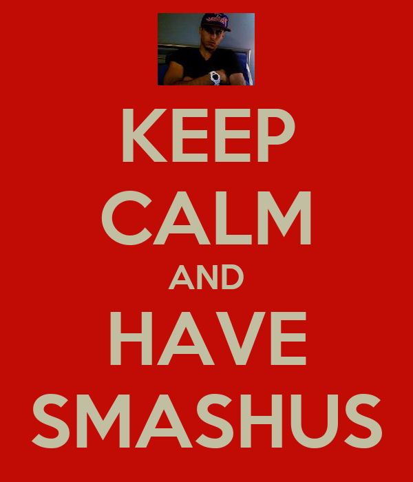 KEEP CALM AND HAVE SMASHUS