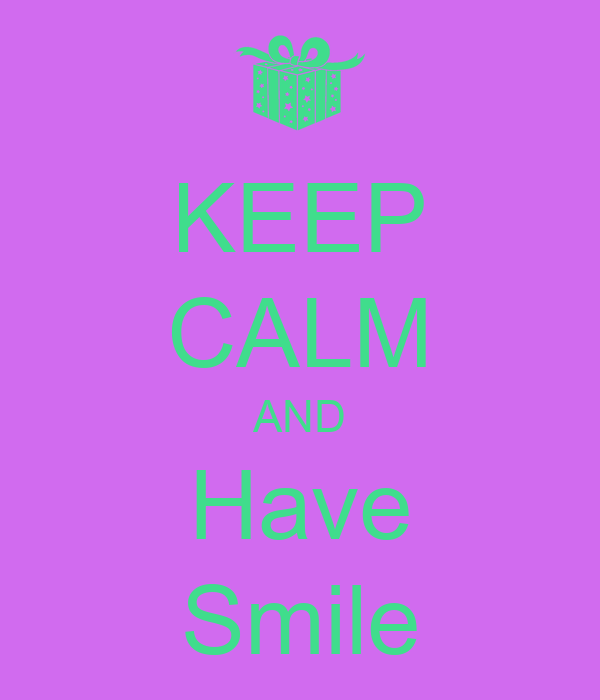 KEEP CALM AND Have Smile
