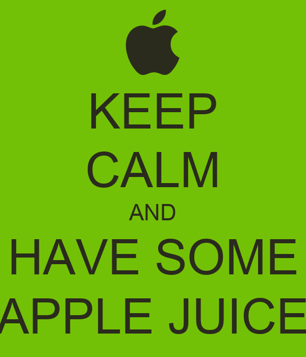 KEEP CALM AND HAVE SOME APPLE JUICE Poster