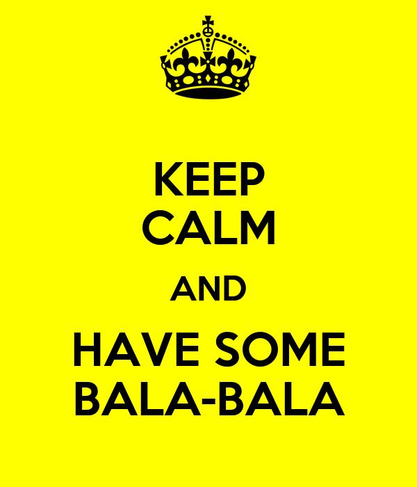 KEEP CALM AND HAVE SOME BALA-BALA