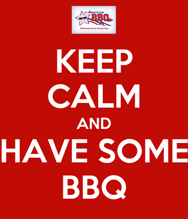 KEEP CALM AND HAVE SOME BBQ