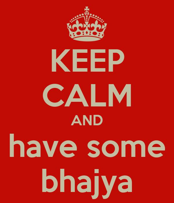 KEEP CALM AND have some bhajya