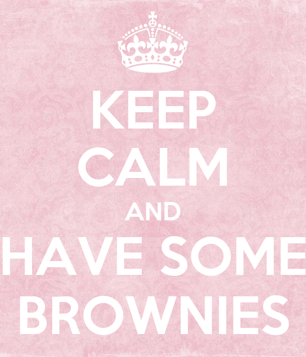 KEEP CALM AND HAVE SOME BROWNIES