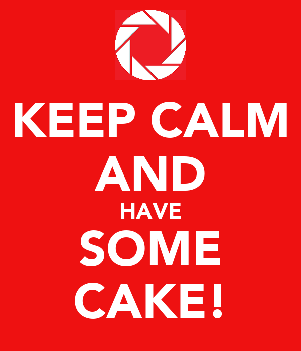 KEEP CALM AND HAVE SOME CAKE!
