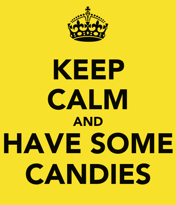 KEEP CALM AND HAVE SOME CANDIES