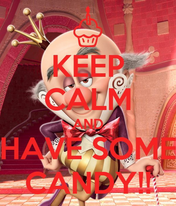 KEEP CALM AND HAVE SOME CANDY!!
