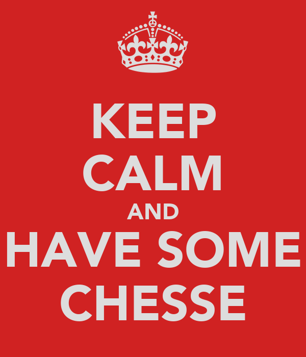 KEEP CALM AND HAVE SOME CHESSE