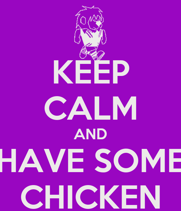 KEEP CALM AND HAVE SOME CHICKEN
