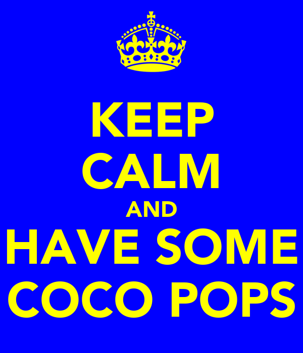 KEEP CALM AND HAVE SOME COCO POPS