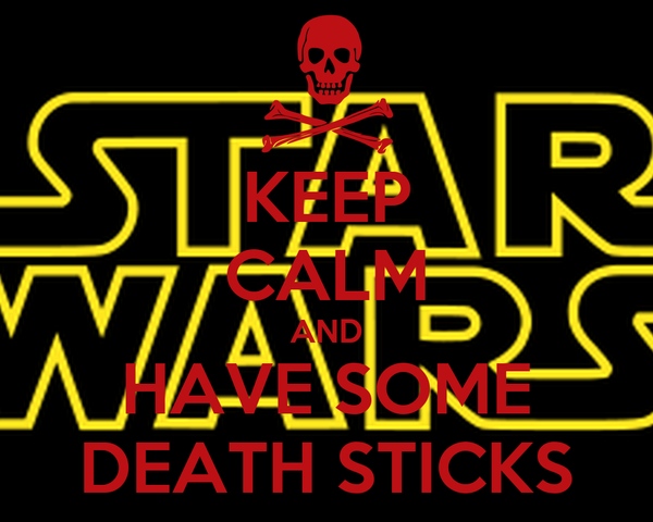 KEEP CALM AND HAVE SOME DEATH STICKS