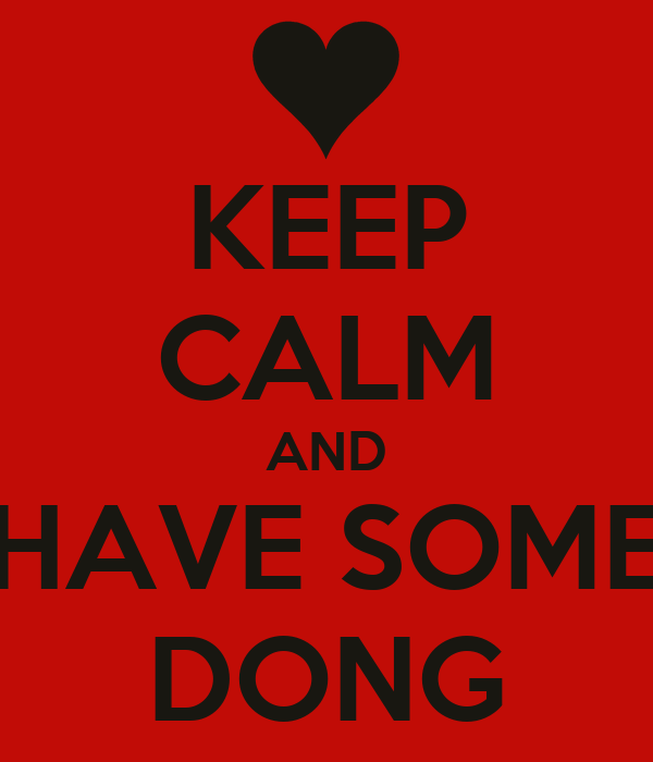 KEEP CALM AND HAVE SOME DONG