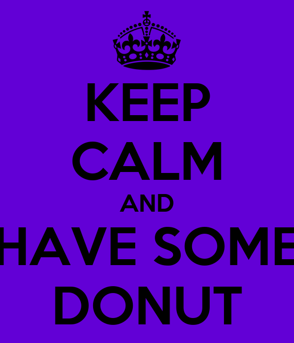 KEEP CALM AND HAVE SOME DONUT