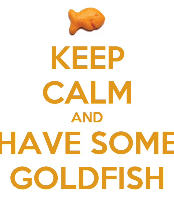 KEEP CALM AND HAVE SOME GOLDFISH
