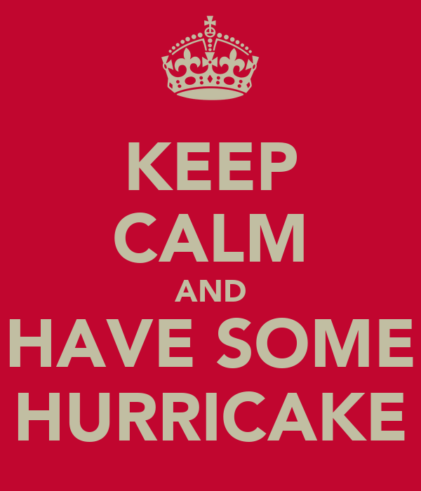 KEEP CALM AND HAVE SOME HURRICAKE