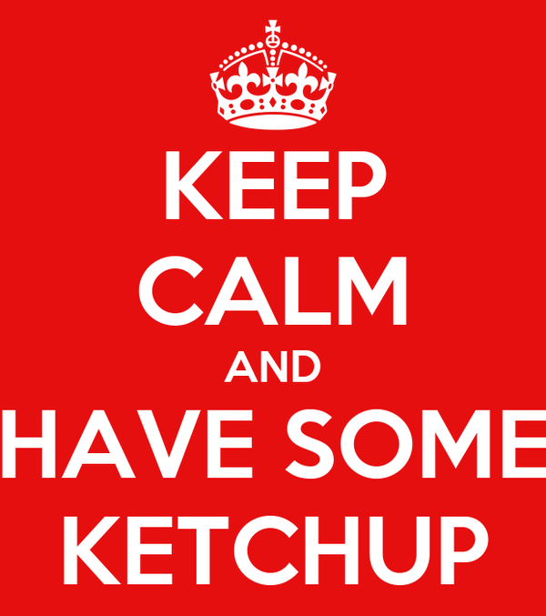 KEEP CALM AND HAVE SOME KETCHUP