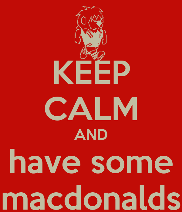 KEEP CALM AND have some macdonalds